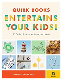 Quirk Books Entertains Your Kids: 20 Crafts, Recipes, Activities, and More! by [Raising Quirk]