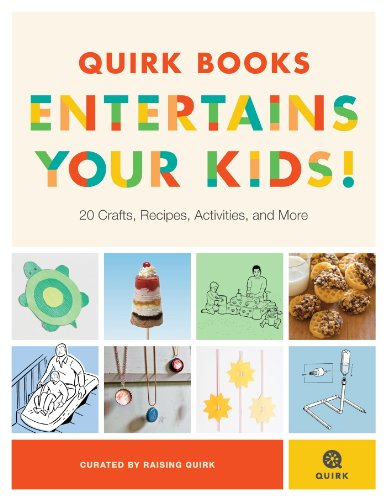 Quirk Books Entertains Your Kids: 20 Crafts, Recipes, Activities, and More!
