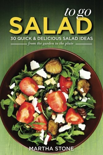 Salads to Go - 30 Quick & Delicious Salad Ideas: From the Garden to the Plate pdf epub