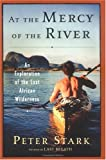 Front cover for the book At the Mercy of the River: An Exploration of the Last African Wilderness by Peter Stark