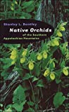Native Orchids of the Southern Appalachian Mountains, Stanley L. Bentley, 0807848727