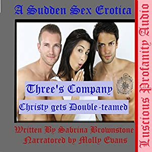 Three's Company Christy Gets Double-Teamed: A Sudden Sex Erotica Audiobook