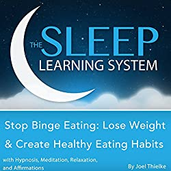 Stop Binge Eating: Lose Weight & Create Healthy Eating Habits with Hypnosis, Meditation, Relaxation, and Affirmations