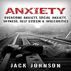 Anxiety: Overcome Anxiety, Social Anxiety, Shyness, Self Esteem & Insecurities
