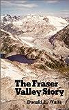 The Fraser Valley Story, Don Waite, 0888392036