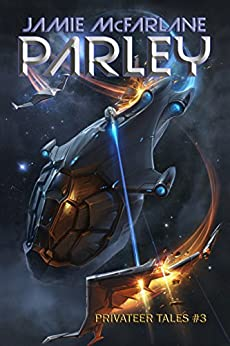 Parley (Privateer Tales Book 3) by [McFarlane, Jamie]