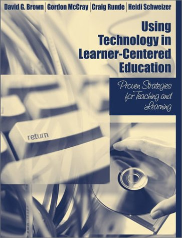 Using Technology in Learner-Centered Education: Proven Strategies for Teaching and Learning