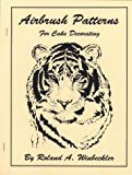 Airbrush Patterns for Cake Decorating, Roland A. Winbeckler, 0930113187