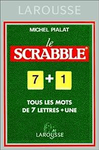 Le Scrabble : Tous les mots de 7 lettres + une par Michel Pialat