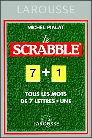 LE SCRABBLE 7+1. Tous les mots de 7 lettres + une, conforme à lOfficiel du Scrabble Hors Collection: Amazon.es: Pialat, Michel: Libros en idiomas extranjeros