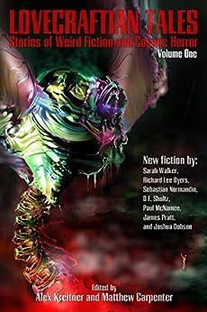Lovecraftian Tales: Stories of Weird Fiction and Cosmic Horror by [Kreitner, Alex, Dobson, Joshua, Byers, Richard, Normandin, Sebastian, Walker, Sarah, Shultz, D.F., McNamee, Paul, Pratt, James]