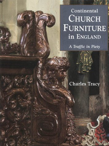 Continental Church Furniture in England: A Traffic in Piety by Brand: Antique Collectors Club Dist