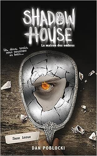 Shadow House - La Maison des ombres - Tome 3 : Sans issue - Dan Poblocki (2018) sur Bookys