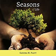 Seasons of Life: Man's Journey from the Garden to Glory Audiobook by Sandra M. Platt Narrated by Chiquito Joaquim Crasto