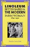 Linoleum, Better Babies, and the Modern Farm Woman, 1890-1930, Marilyn Irvin Holt, 0826316352