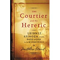 The Courtier And the Heretic: Leibniz, Spinoza, And the Fate of God in the Modern World
