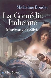 La Comédie italienne  : Marivaux et Silvia