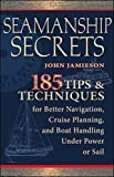 Seamanship Secrets: 185 Tips & Techniques for Better Navigation, Cruise Planning, and Boat Handling Under Power or Sail (International Marine-RMP)