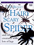 The Really Hairy Scary Spider: And Other Creatures With Lots of Legs