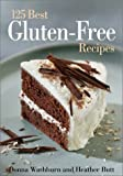 The 125 Best Gluten-Free Recipes, Donna Washburn and Heather Butt, 0778800652