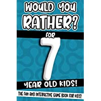 Would You Rather? For 7 Year Old Kids!: The Fun And Interactive Game Book For Kids...