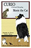 CURIO a Shetland Sheepdog Meets the Cat, Jeanette A. Griver and Phyllis L. Milway, 0929948076