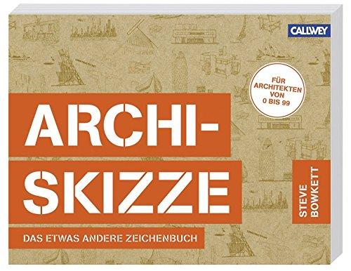 Archi-Skizze: Das etwas andere Zeichenbuch