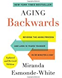 Aging Backwards: Updated and Revised Edition: Reverse the Aging Process and Look 10 Years Younger in 30 Minutes a Day
