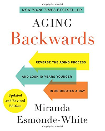 Aging Backwards: Updated and Revised Edition: Reverse the Aging Process and Look 10 Years Younger…