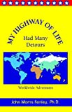 My Highway of Life Had Many Detours, John Morris Fenley, 1413490077