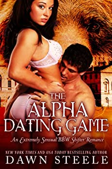 The Alpha Dating Game: An Extremely Sensual BBW Shifter Romance by [Steele, Dawn]