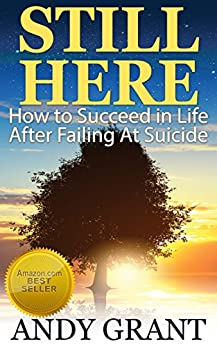 Still Here: How to Succeed in Life After Failing At Suicide (English Edition) de [Grant, Andy]