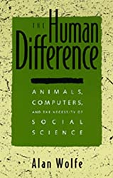 The Human Difference: Animals, Computers, and the Necessity of Social Science