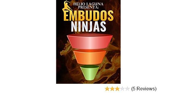Embudos Ninja: Embudos para vender cualquier cosa que quieras por internet (Spanish Edition)
