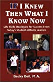If I Knew Then What I Knew Now : Life Skills Strategies for Success from Today's Student-Athletic Leaders, Bell, Becky, 097258420X