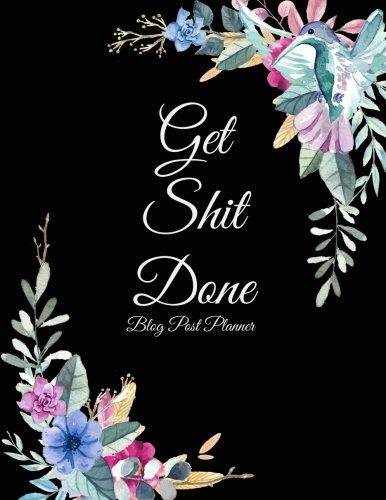 Get Shit Done: Blog Post Planner: Cute Floral, Daily Blogger posts for 3 Months, Calendar Social Media Marketing, Large Size 8.5