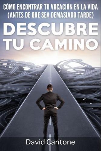 Descubre Tu Camino: Como Encontrar Tu Vocacion en la Vida (Antes de que Sea Demasiado Tarde) (Spanish Edition) [David Cantone] (Tapa Blanda)