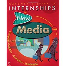 Gardner's Guide to Internships in New Media 2004: Computer Graphics, Animation and Multimedia