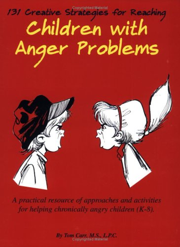 (131 Creative Strategies for Reaching Children With Anger Problems)