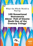 download ebook what the whole world is saying: 100 sensational statements about fall of giants: book one of the century trilogy pdf epub