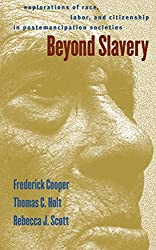 Beyond Slavery: Explorations of Race, Labor, and Citizenship in Post-Emancipation Societies