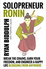 Solopreneur Ronin: Break the Chains, Earn Your Freedom, and Engineer a Happy Life Blogging from Anywhere Paperback