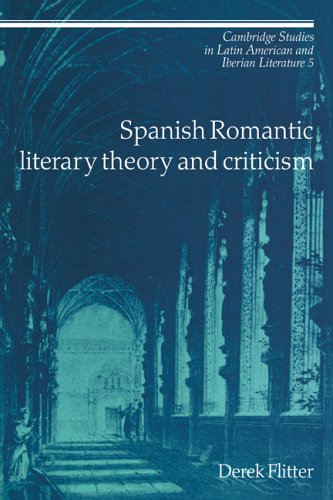 Download Spanish Romantic Literary Theory and Criticism (Cambridge Studies in Latin American and Iberian Literature) pdf