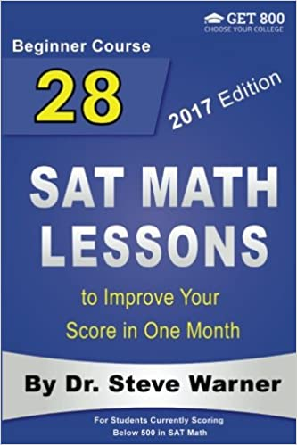28 SAT Math Lessons to Improve Your Score in One Month - Beginner Course: For Students Currently Scoring Below 500 in SAT Math