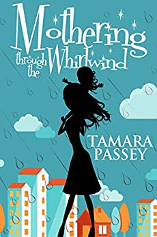 Mothering through the Whirlwind by [Passey, Tamara]
