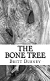 The Bone Tree, Britt Burney, 1463592132