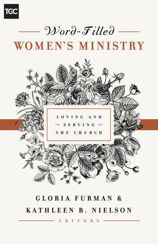 Word-Filled Women's Ministry: Loving and Serving the Church (The Gospel Coalition)