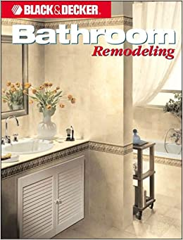 Bathroom remodeling black and decker home improvement for Bathroom remodeling books