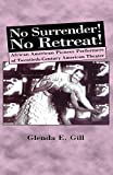 No Surrender! No Retreat!: African-American Pioneer Performers of 20th Century American Theater