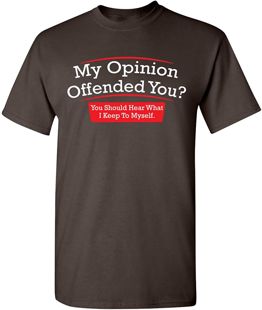 My Opinion Offended You Adult Humor Novelty Sarcasm Witty Mens Funny T Shirt